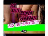 ICH REITE DEINEN SCHWANZ - BIS ER SPRITZ!!!! -98-